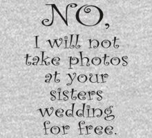 No, I wont take photos at your sisters wedding for free Kids Tee