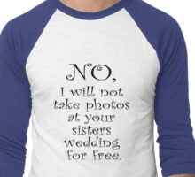 No, I wont take photos at your sisters wedding for free Men's Baseball ¾ T-Shirt