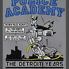 Police Academy 'The Detroit Years'  by Baardei