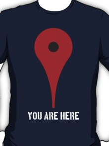 You're here T-Shirt