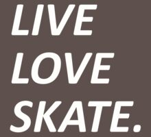Live Love Skate. by Merrylin Devenport