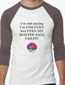 I'm not saying I'm unlucky but even my master ball failed Men's Baseball ¾ T-Shirt