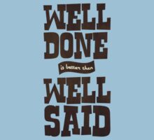 Well done is better than well said T-Shirt