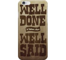 Well done is better than well said iPhone Case/Skin