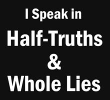 I Speak in Half-Truths and Whole Lies by PASpencer