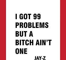 I got 99 problems but a bitch ain't one by RaFiKAxX
