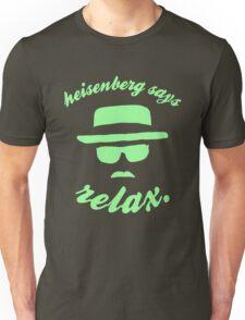 Heisenberg says relax. Unisex T-Shirt