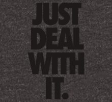 JUST DEAL WITH IT. by cpinteractive