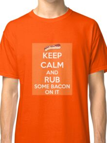 Rub Some Bacon on It  Classic T-Shirt