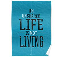 An Unshared Life Is Not Living Poster
