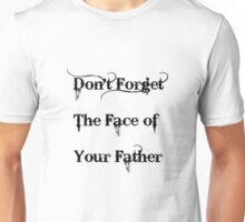 Don't Forget The Face Of Your Father Unisex T-Shirt