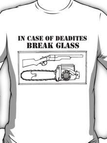 IN CASE OF DEADITES BREAK GLASS T-Shirt