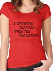 EVERYTHING CHANGED WHEN THE FIRE NATION ATTACKED Women's Fitted Scoop T-Shirt