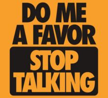DO ME A FAVOR.  STOP TALKING by cpinteractive