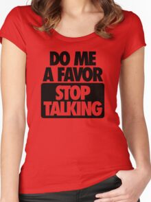 DO ME A FAVOR.  STOP TALKING Women's Fitted Scoop T-Shirt