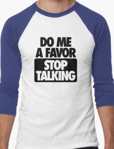 DO ME A FAVOR.  STOP TALKING Men's Baseball ¾ T-Shirt
