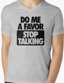 DO ME A FAVOR.  STOP TALKING Mens V-Neck T-Shirt
