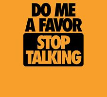 DO ME A FAVOR.  STOP TALKING Unisex T-Shirt
