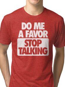 STOP TALKING. Tri-blend T-Shirt