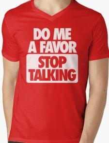 STOP TALKING. Mens V-Neck T-Shirt