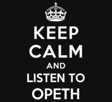 Keep Calm and listen to Opeth by Yiannis  Telemachou