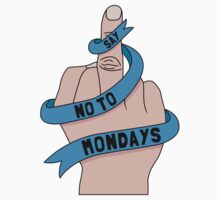 Say no to Mondays by SxedioStudio