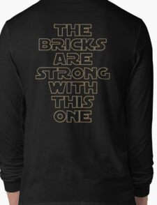 THE BRICKS ARE STRONG WITH THIS ONE Long Sleeve T-Shirt
