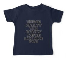 'THESE AREN'T THE BRICKS WE'RE LOOKING FOR' Baby Tee