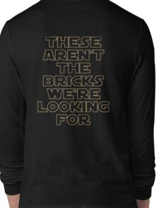 'THESE AREN'T THE BRICKS WE'RE LOOKING FOR' Long Sleeve T-Shirt