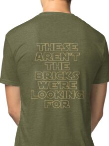 'THESE AREN'T THE BRICKS WE'RE LOOKING FOR' Tri-blend T-Shirt