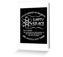 The atom consist of 99.999% empty space! Greeting Card