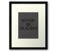 Father of Dragons Framed Print