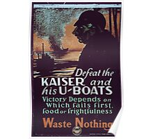 Defeat the Kaiser and his U boats Victory depends on which fails first food or frightfulness Waste nothing Poster