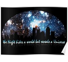 The Night hides a world but reveals a Universe Poster