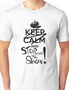 Keep Calm And Stop Using This Slogan Unisex T-Shirt