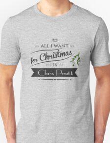 all i want for christmas is Chris Pratt Unisex T-Shirt