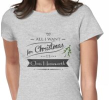 all i want for christmas is Chris Hemsworth Womens Fitted T-Shirt