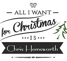 all i want for christmas is Chris Hemsworth by trevorhelt