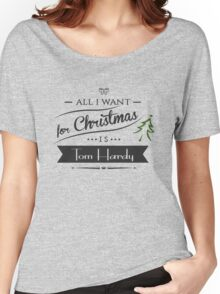 all i want for christmas is Tom Hardy Women's Relaxed Fit T-Shirt