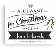 all i want for christmas is Tom Hardy Canvas Print