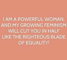 i am a powerful woman, and my growing feminism will cut you in half like righteous blade of equality - glee by daddydj12