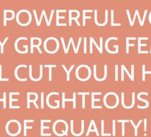 i am a powerful woman, and my growing feminism will cut you in half like righteous blade of equality - glee Sticker