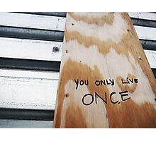 You Only Live Once! Photographic Print