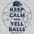 Keep Calm..... Balls! by Joe Dugan