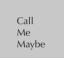 Call Me Maybe by Joeytacos