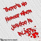 There&#x27;s no honour when Justice is BLIND by Dead as a Dodo Limited
