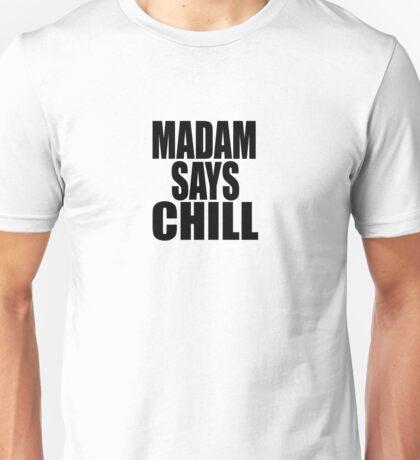 Madam Says Chill Unisex T-Shirt