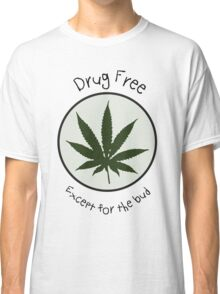 Drug Free Except for the Bud Classic T-Shirt