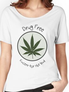 Drug Free Except for the Bud Women's Relaxed Fit T-Shirt