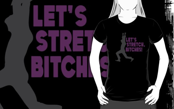 Let's Stretch, Bitches! (purple/gray) by neur0tica